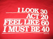 """Vintage Sayings """"I Look 30 Act 20 Feel Like 60 I Must Be 40"""" (LG) T-Shirt"""