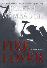 Fire Lover : A True Story by Joseph Wambaugh 2002, Hardcover Book