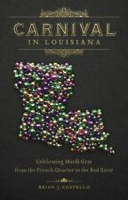 Carnival in Louisiana : Celebrating Mardi Gras from the French Quarter to the...