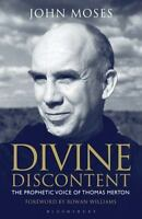 Divine Discontent : The Prophetic Voice of Thomas Merton by John Moses Book
