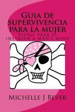 Guia de Supervivencia para la Mujer : Pistas para el Interior a Man's Mind by...