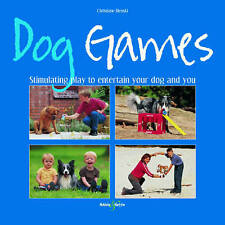 Dog Games: Stimulating Play to Entertain Your Dog and You by Christiane...