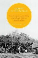 [(Garden of the World: Asian Immigrants and the Making of Agriculture in Califor