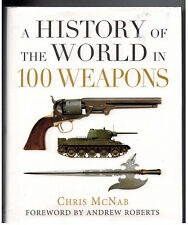 A History of the World in 100 Weapons by Chris McNab (2014, Hardcover, Special)