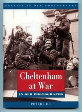 CHELTENHAM AT WAR IN OLD PHOTOGRAPHS by Peter Gill - NEW