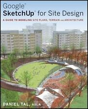 Google SketchUp for Site Design: A Guide to Modeling Site Plans, Terrain and Ar