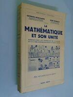 GEORGES BOULIGAND/ DESBATS- LA MATHEMATIQUE ET SON UNITE- ED PAYOT- 1947
