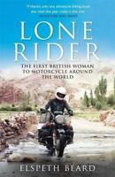 Lone Rider: The First British Woman to Motorcycle Around the World by Beard, Els
