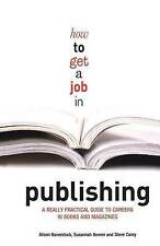 How to Get a Job in Publishing: A Really Practical Guide to Careers in Books an
