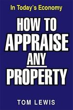 How to Appraise Any Property : In Today's Economy by Tom Lewis (2012, Paperback)