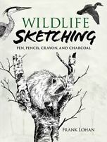Wildlife Sketching: Pen, Pencil, Crayon and Charcoa... by Lohan, Frank Paperback