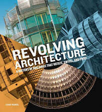 Revolving Architecture: A History of Buildings That Rotate, Swivel, and Pivot...