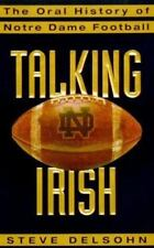 Talking Irish : The Oral History of Notre Dame Football by Steve Delsohn (199...