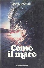 COME IL MARE - WILBUR SMITH - ED. EUROCLUB