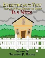 Everyone Says That the Old Woman Across the Street Is a Witch by