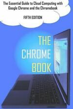 The Chrome Book (Fifth Edition) : The Essential Guide to Cloud Computing with...