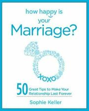 How Happy Is Your Marriage? : 50 Great Tips to Make Your Relationship Last Fore…
