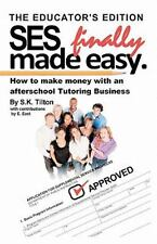 SES Finally Made Easy : How to Make Money with an Afterschool Tutoring...