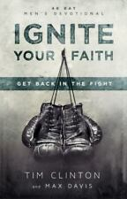 Ignite Your Faith: Get Back in the Fight (Wildfire Devotional), Clinton, Tim, Da