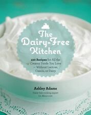 The Dairy-Free Kitchen: 100 Recipes for all the Creamy Foods You Love--Without