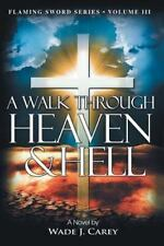 Flaming Sword: A Walk Through Heaven and Hell by Wade Carey (2015, Paperback)