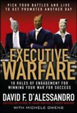 Executive Warfare: 10 Rules of Engagement for Winning Your War for Success by D
