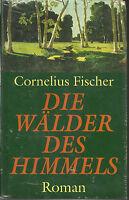 Die Wälder des Himmels Cornelius Fischer Gebunden