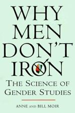 Why Men Don't Iron: The Fascinating and Unalterable Differences Between Men and