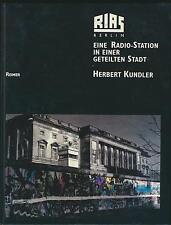 Herbert Kundler: RIAS Berlin - Radiostation in einer geteilten Stadt (1994)
