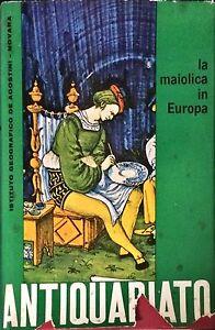 LA MAIOLICA IN EUROPA - HENRY-PIERRE FOUREST - DE AGOSTINI, 1964