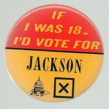 IF I WAS 18 I'D VOTE FOR SCOOP JACKSON 1972 POLITICAL PIN