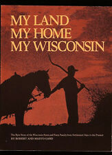 MY LAND,  MY HOME,  MY WISCONSIN BY ROBERT & MARYO GARD-1978 VG 1ST EDITION PB