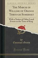 The March of William of Orange Through Somerset: With a Notice of Other Local Ev