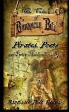 The Tales of Barnacle Bill : Pirates, Poets and Pretty Maids All in a Row by...