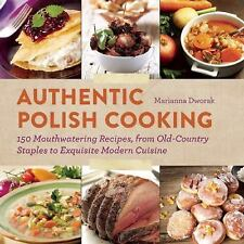 Authentic Polish Cooking : 150 Mouthwatering Recipes, from Old-Country...