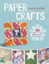 Quick & Easy Paper Crafts : 100 Fresh & Fun Projects to Make