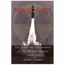 Atomic Audit : The Costs and Consequences of U. S. Nuclear Weapons since 1940...