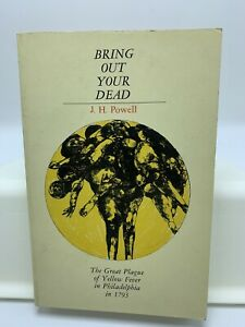 Bring Out Your Dead by J H Powell SC 1965 Great Plague of Yellow Fever in PA