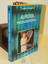 FILOSOFIA - Friedrich Nietzsche: AURORA, pregiudizi morali - LIBRITALIA 1997