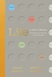 Life: A User's Manual: Philosophy for (Almost) Any Eventuality by Julian Baggini