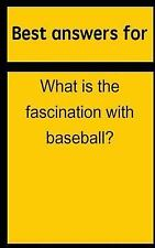 Best Answers for What Is the Fascination with Baseball? by Barbara Boone...