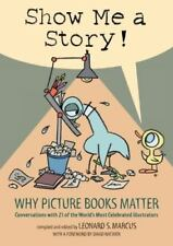 Show Me a Story! : Why Picture Books Matter - Conversations with 21 of the...