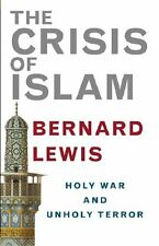 The Crisis of Islam: Holy War and Unholy Terror By Bernard Lewis. 9780297645481