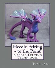 Needle Felting - To the Point: Needle Felting Techniques by Harlan -Paperback