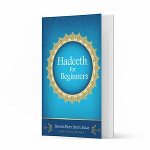 Hadeeth for Beginners by Shaykh Mufti Saiful Islam
