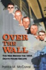 Over the Wall: The Men Behind the 1934 Death House Escape: By Patrick M McConal