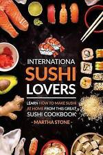 International Sushi Lovers Learn How Make Sushi at Home  by Stone Martha