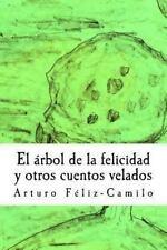 El Arbol de la Felicidad y Otros Cuentos Velados by Arturo Feliz-Camilo...