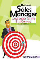 NEW The New Sales Manager: Challenges for the 21st Century by Walter Vieira