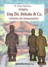 Heilpilze Ling Zhi, Shiitake & Co. schützen das Immunsystem, Dr. Jürgen Weihofen